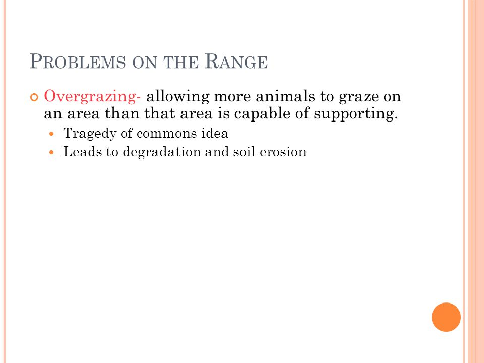 Problems on the Range Overgrazing- allowing more animals to graze on an area than that area is capable of supporting.
