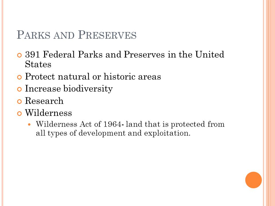 Parks and Preserves 391 Federal Parks and Preserves in the United States. Protect natural or historic areas.
