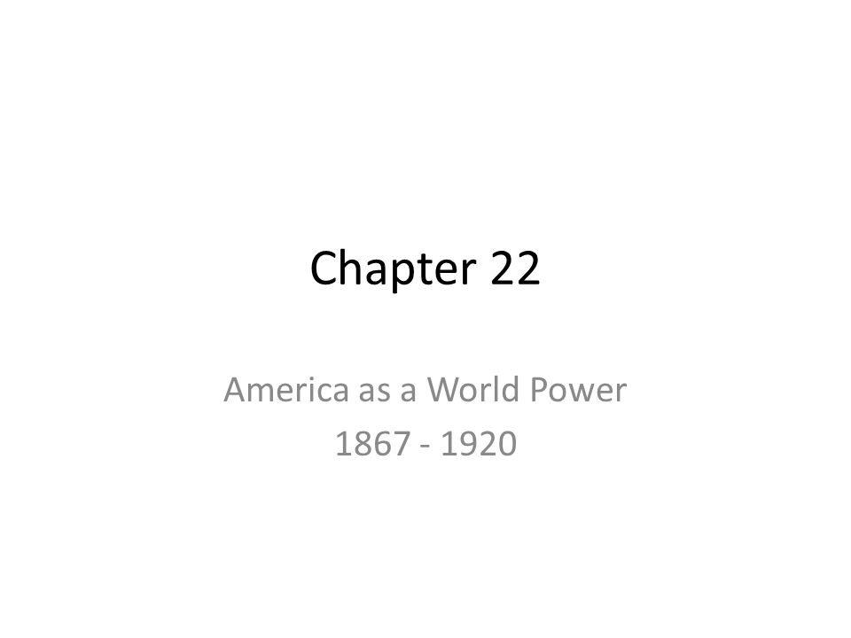 America as a World Power 1867 - 1920