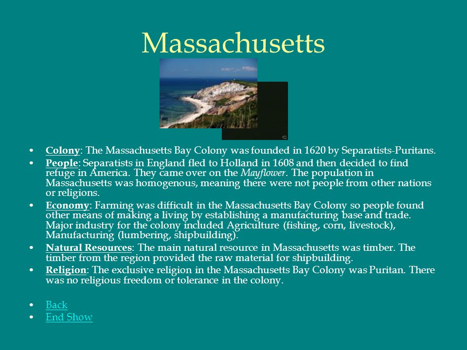Massachusetts Colony: The Massachusetts Bay Colony was founded in 1620 by Separatists-Puritans.