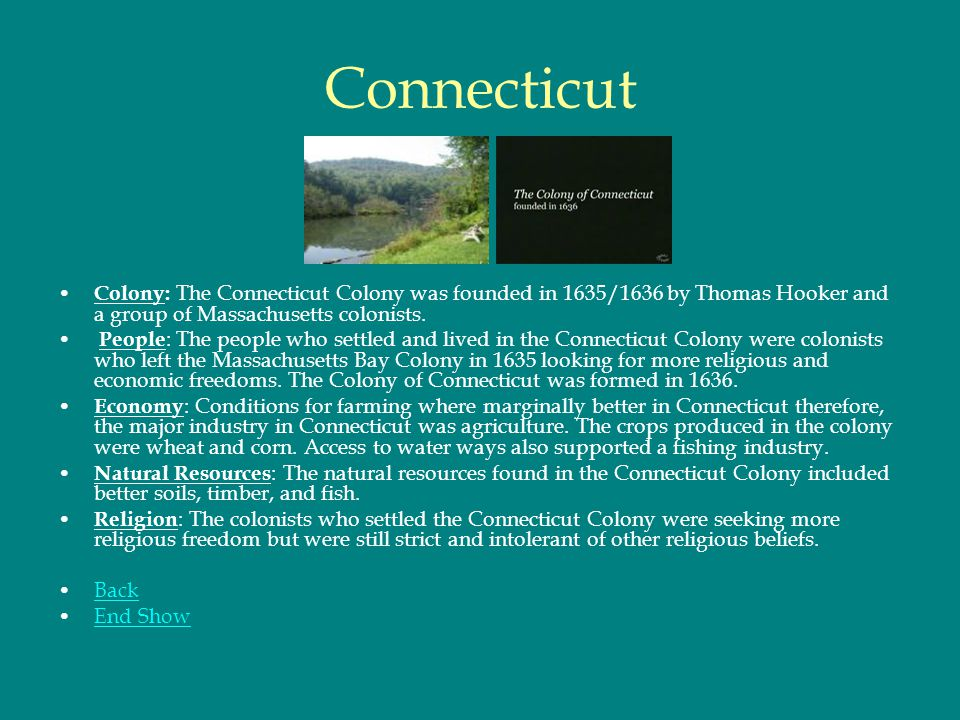 Connecticut Colony: The Connecticut Colony was founded in 1635/1636 by Thomas Hooker and a group of Massachusetts colonists.