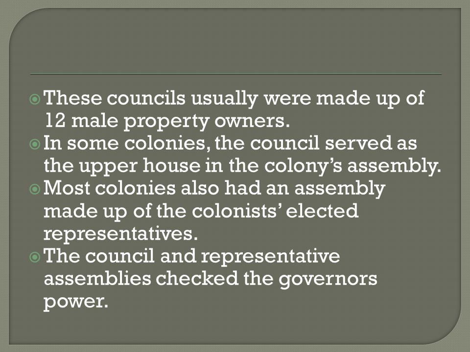 These councils usually were made up of 12 male property owners.