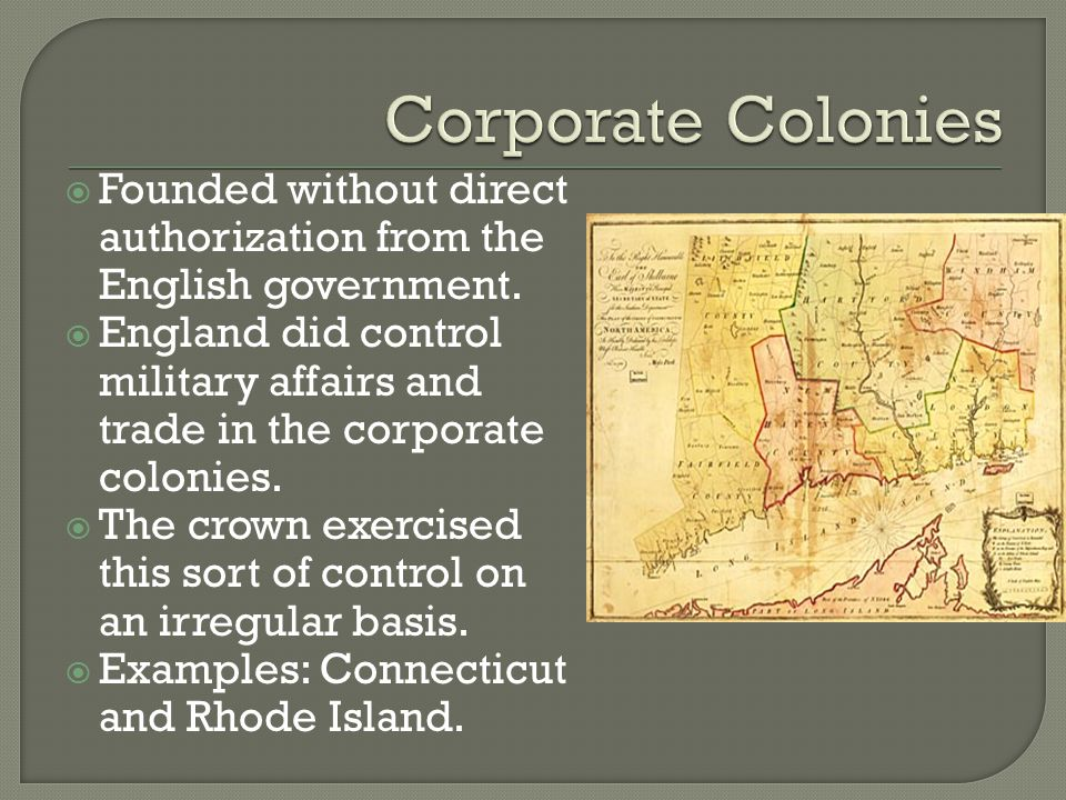 Corporate Colonies Founded without direct authorization from the English government.