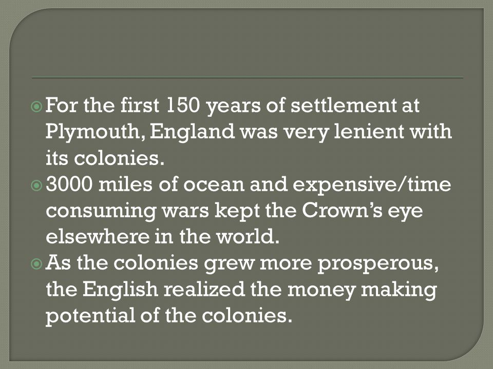 For the first 150 years of settlement at Plymouth, England was very lenient with its colonies.