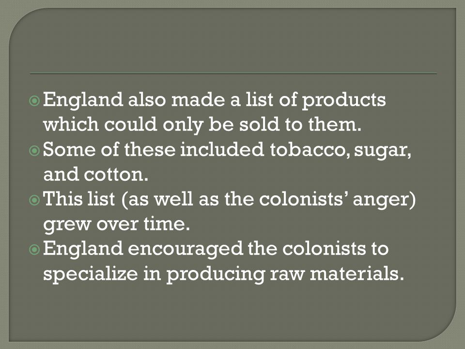 England also made a list of products which could only be sold to them.