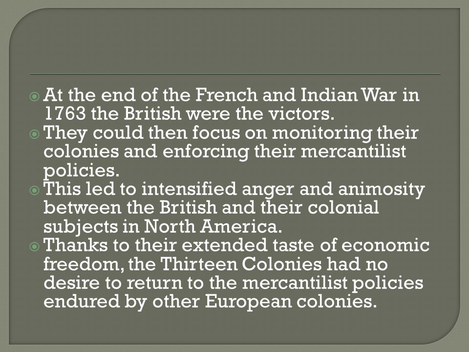 At the end of the French and Indian War in 1763 the British were the victors.