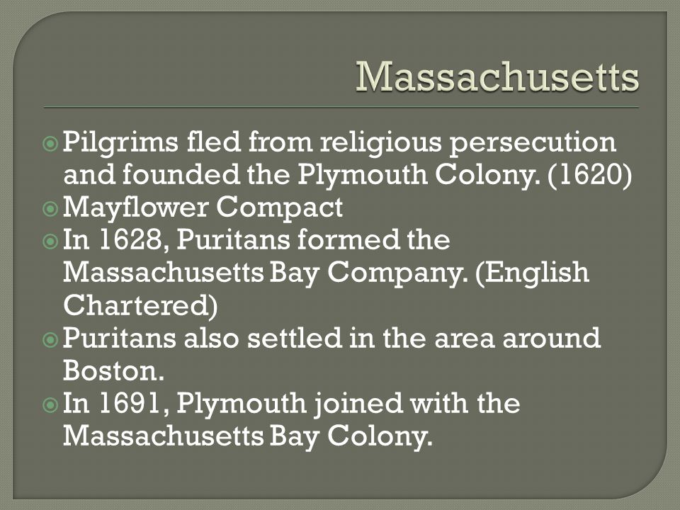 Massachusetts Pilgrims fled from religious persecution and founded the Plymouth Colony. (1620) Mayflower Compact.