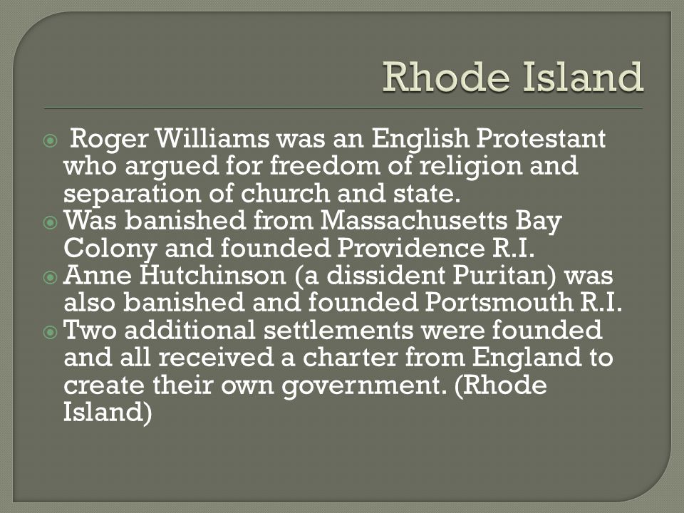 Rhode Island Roger Williams was an English Protestant who argued for freedom of religion and separation of church and state.