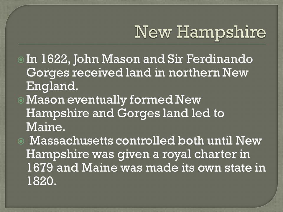 New Hampshire In 1622, John Mason and Sir Ferdinando Gorges received land in northern New England.