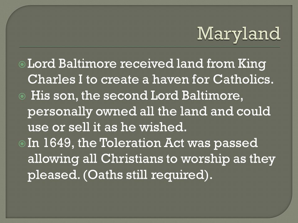 Maryland Lord Baltimore received land from King Charles I to create a haven for Catholics.