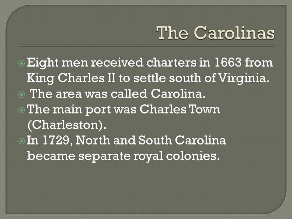 The Carolinas Eight men received charters in 1663 from King Charles II to settle south of Virginia.