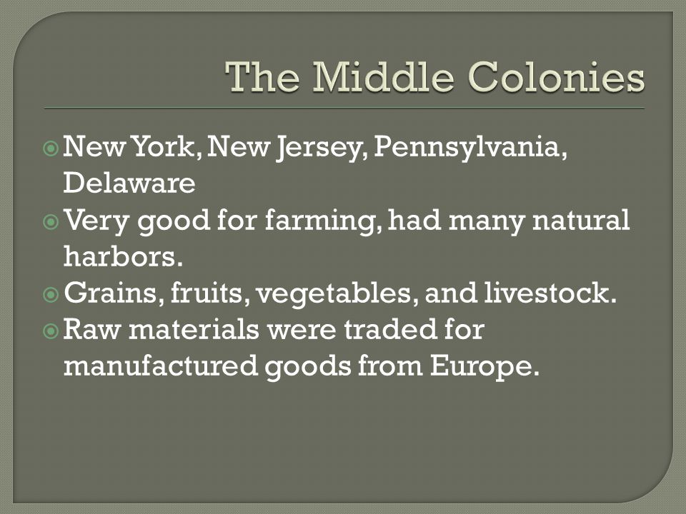 The Middle Colonies New York, New Jersey, Pennsylvania, Delaware
