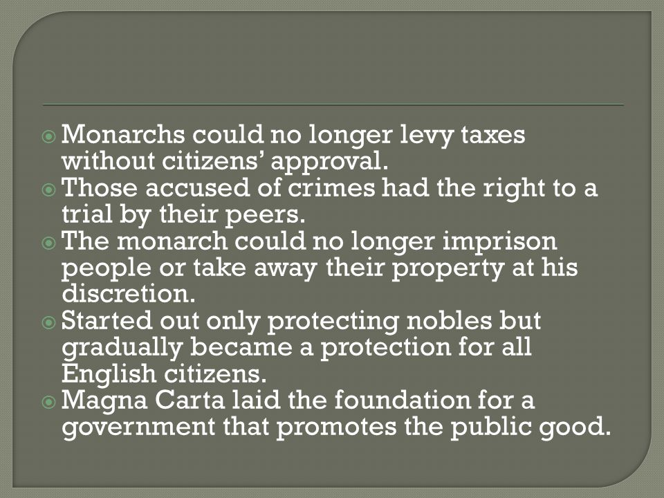 Monarchs could no longer levy taxes without citizens' approval.