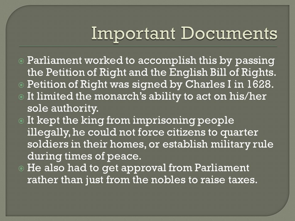 Important Documents Parliament worked to accomplish this by passing the Petition of Right and the English Bill of Rights.