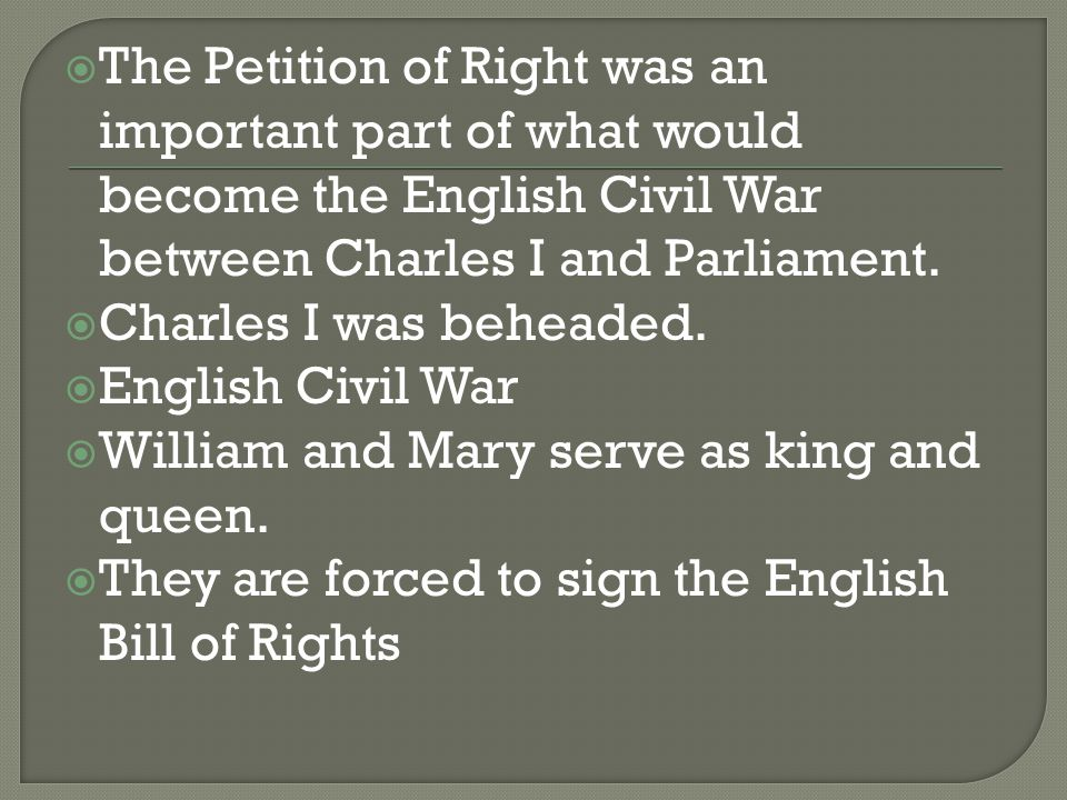 The Petition of Right was an important part of what would become the English Civil War between Charles I and Parliament.