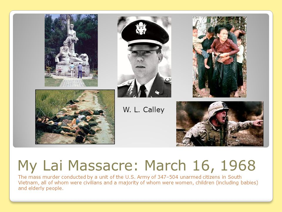 My Lai Massacre: March 16, 1968 W. L. Calley