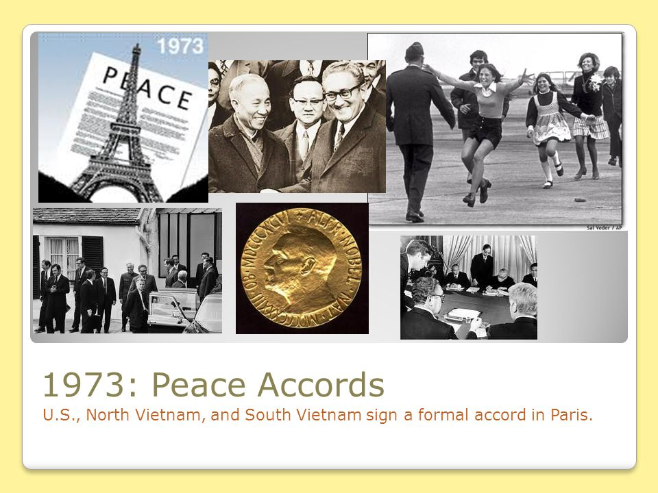 1973: Peace Accords U.S., North Vietnam, and South Vietnam sign a formal accord in Paris.