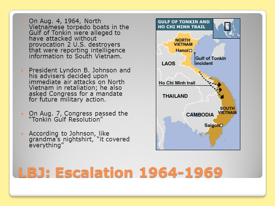 On Aug. 4, 1964, North Vietnamese torpedo boats in the Gulf of Tonkin were alleged to have attacked without provocation 2 U.S. destroyers that were reporting intelligence information to South Vietnam.