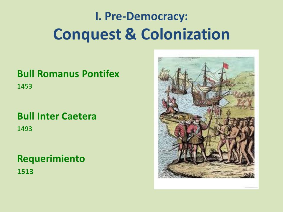 I. Pre-Democracy: Conquest & Colonization