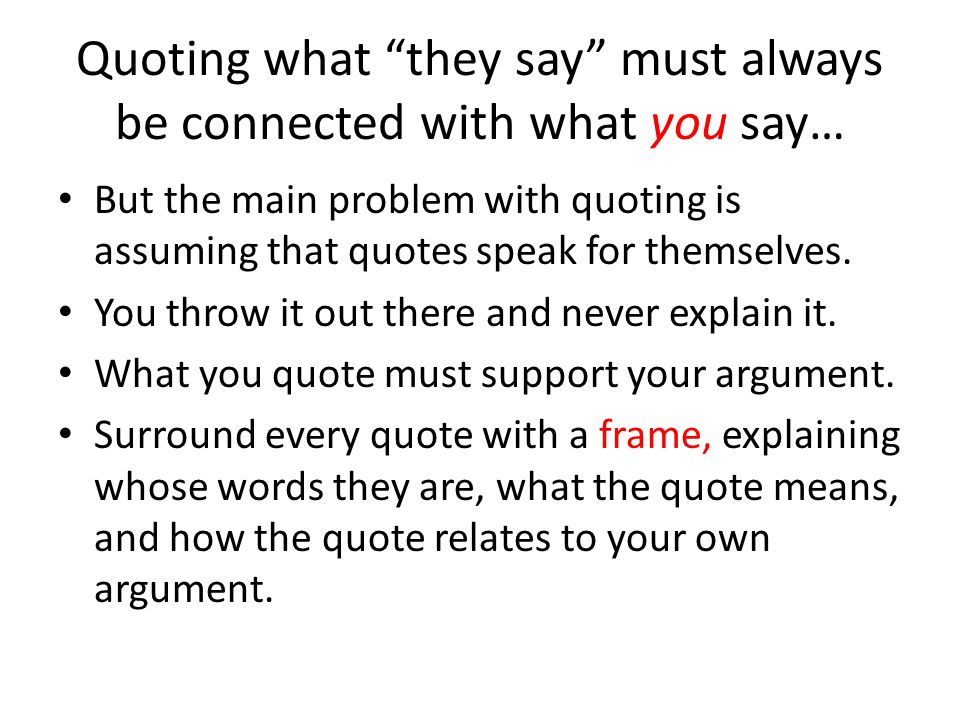 Quoting what they say must always be connected with what you say…
