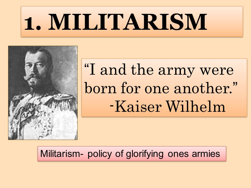 1. MILITARISM I and the army were born for one another.
