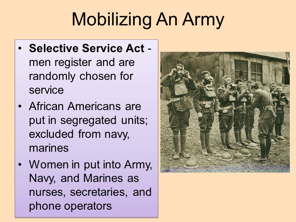 Mobilizing An Army Selective Service Act - men register and are randomly chosen for service.