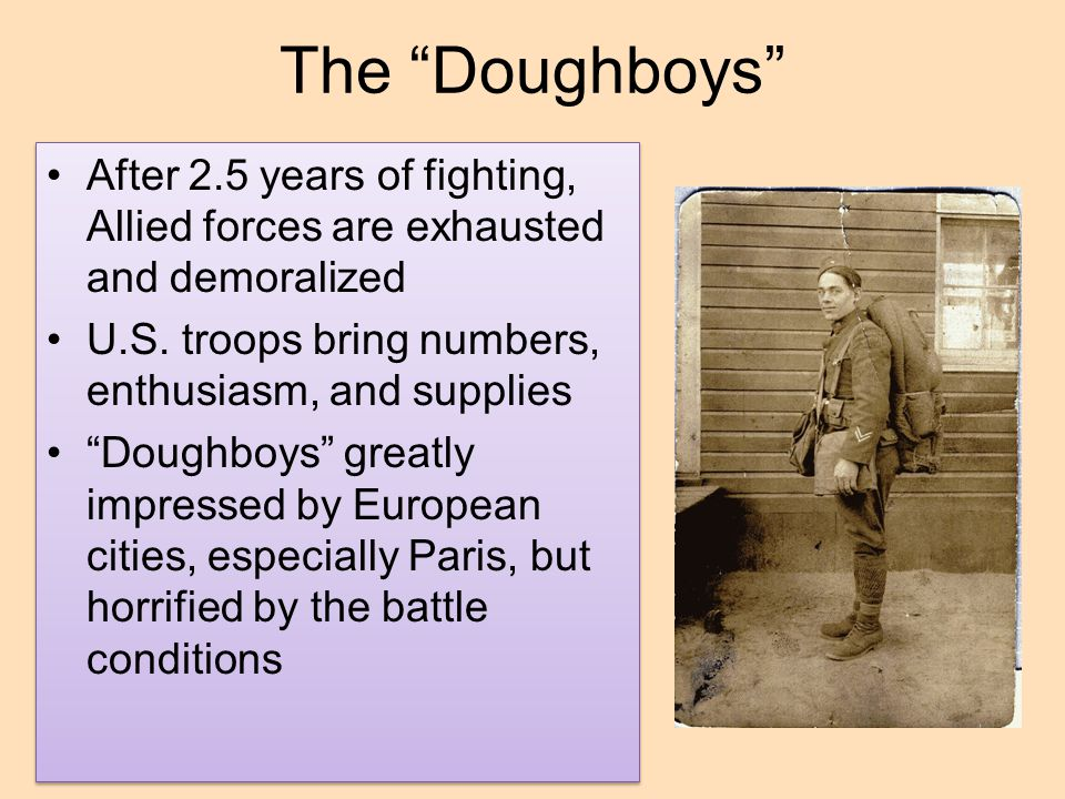 The Doughboys After 2.5 years of fighting, Allied forces are exhausted and demoralized. U.S. troops bring numbers, enthusiasm, and supplies.