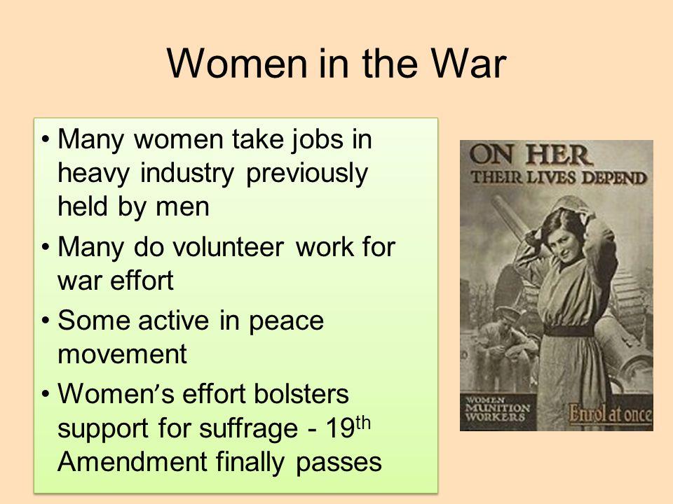 Women in the War Many women take jobs in heavy industry previously held by men. Many do volunteer work for war effort.