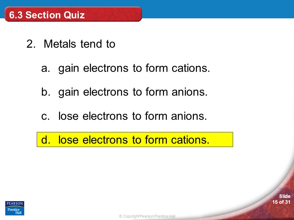 gain electrons to form cations. gain electrons to form anions.