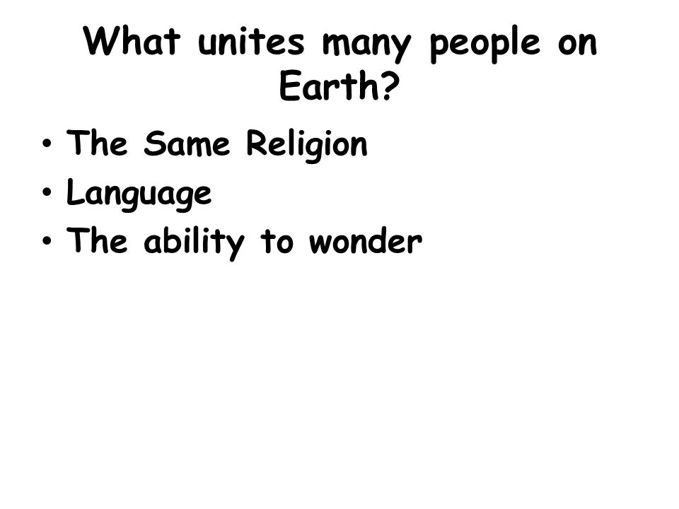 What unites many people on Earth