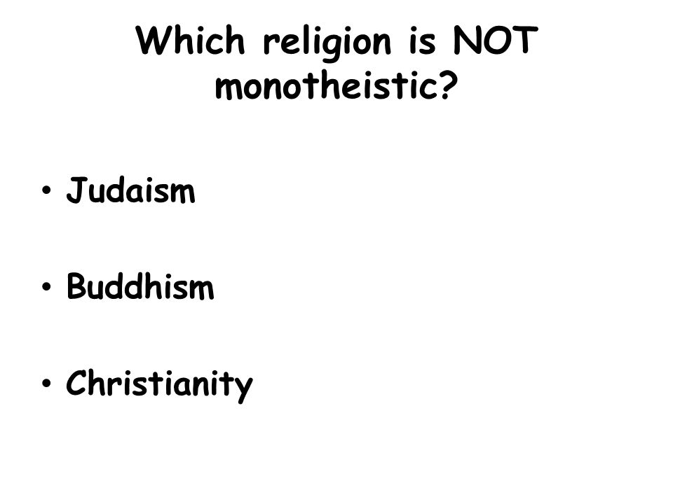 Which religion is NOT monotheistic