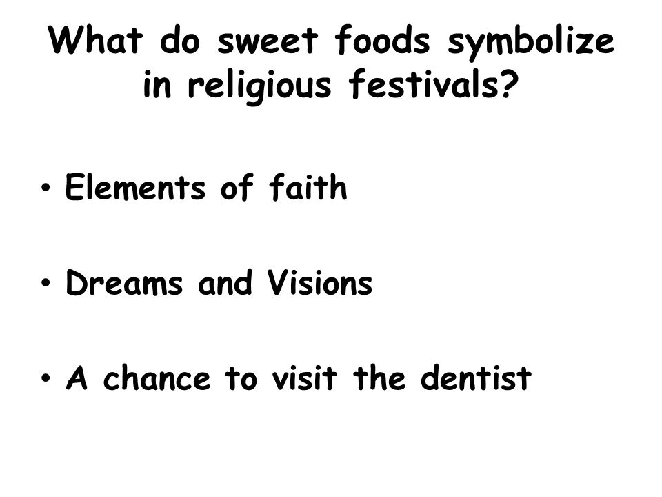 What do sweet foods symbolize in religious festivals