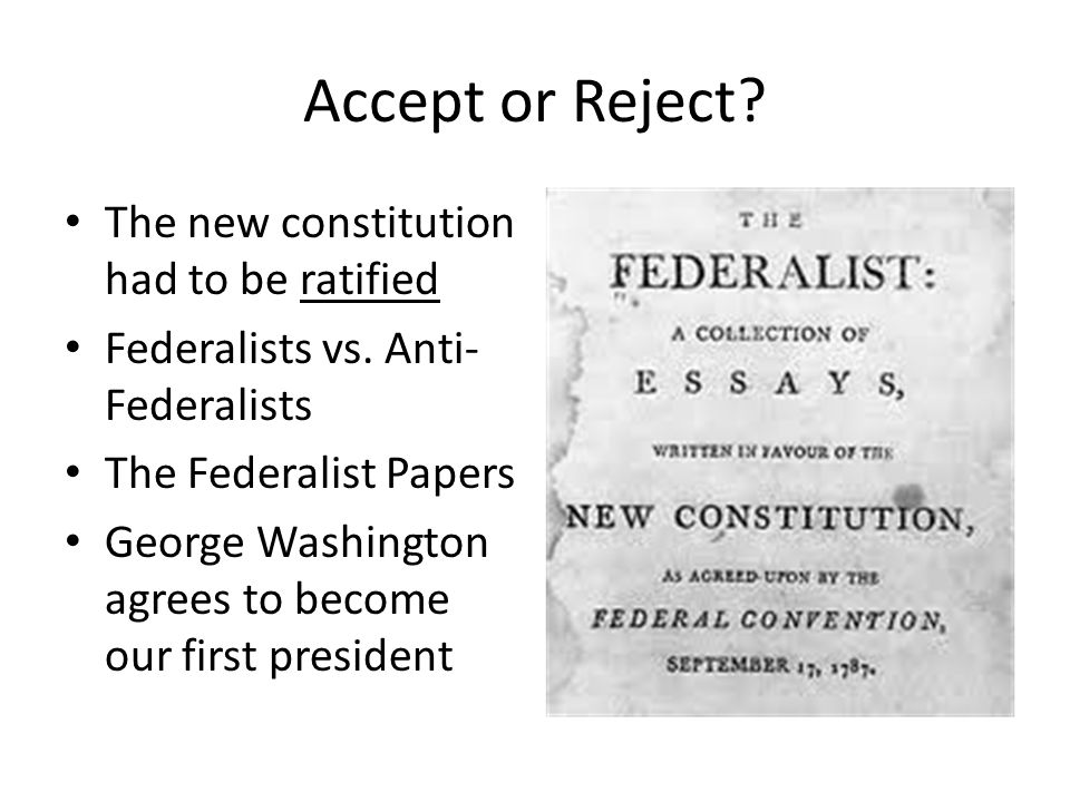 Accept or Reject The new constitution had to be ratified
