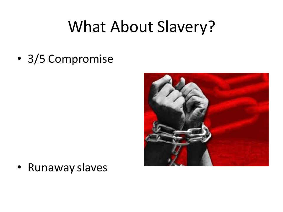 What About Slavery 3/5 Compromise Runaway slaves