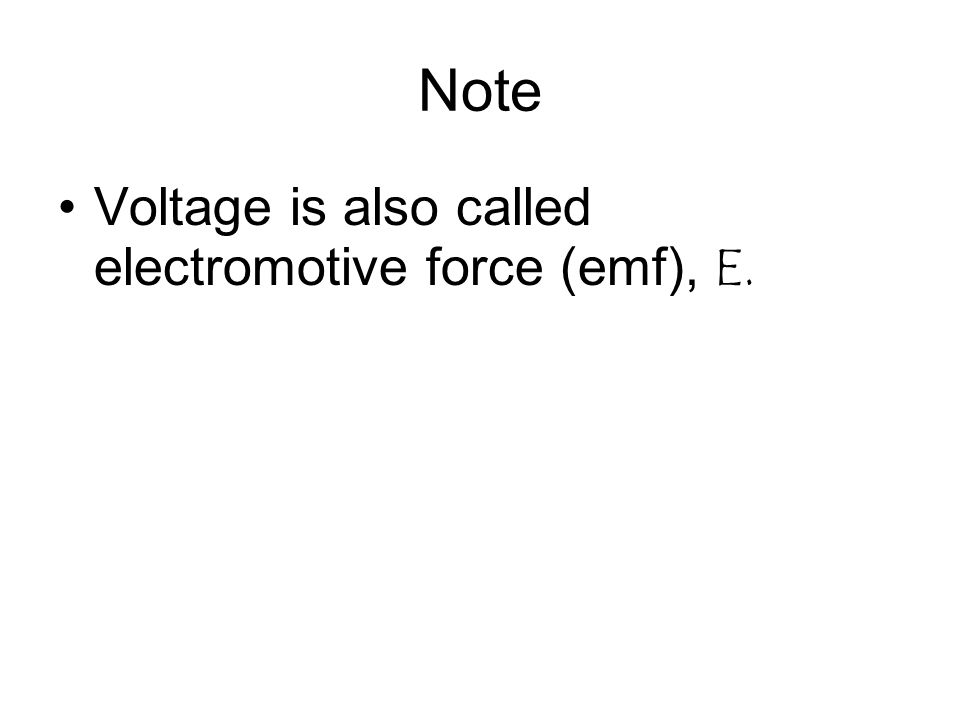 Note Voltage is also called electromotive force (emf), E.