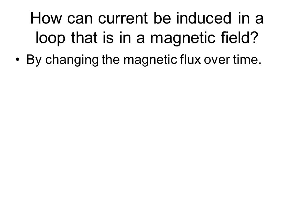How can current be induced in a loop that is in a magnetic field