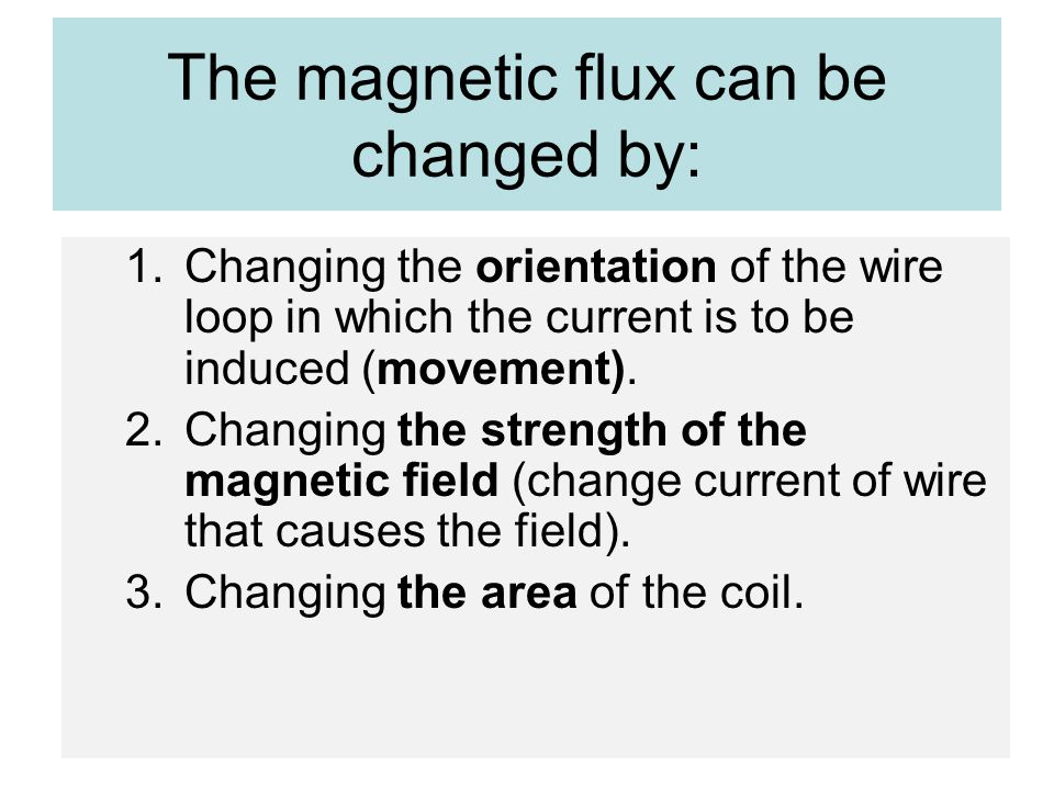 The magnetic flux can be changed by: