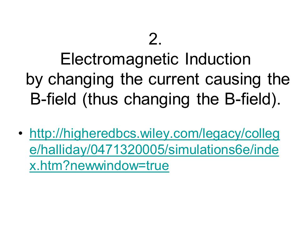 2. Electromagnetic Induction by changing the current causing the B-field (thus changing the B-field).
