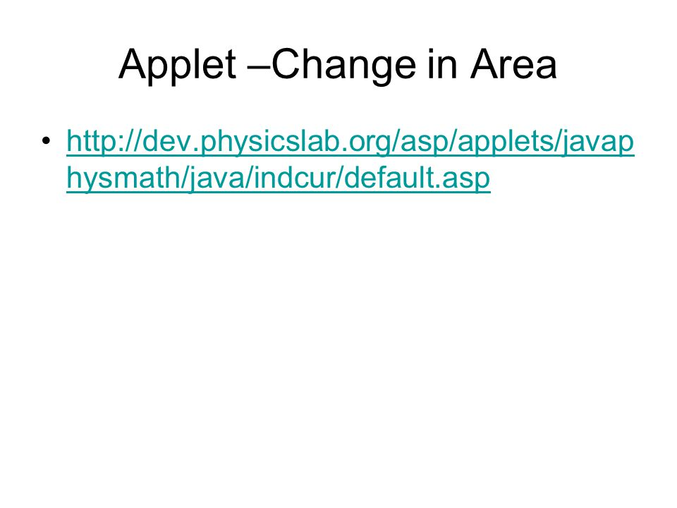 Applet –Change in Area http://dev.physicslab.org/asp/applets/javaphysmath/java/indcur/default.asp