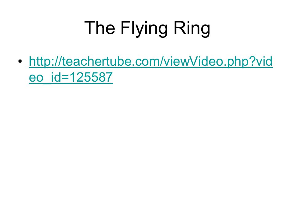 The Flying Ring http://teachertube.com/viewVideo.php video_id=125587