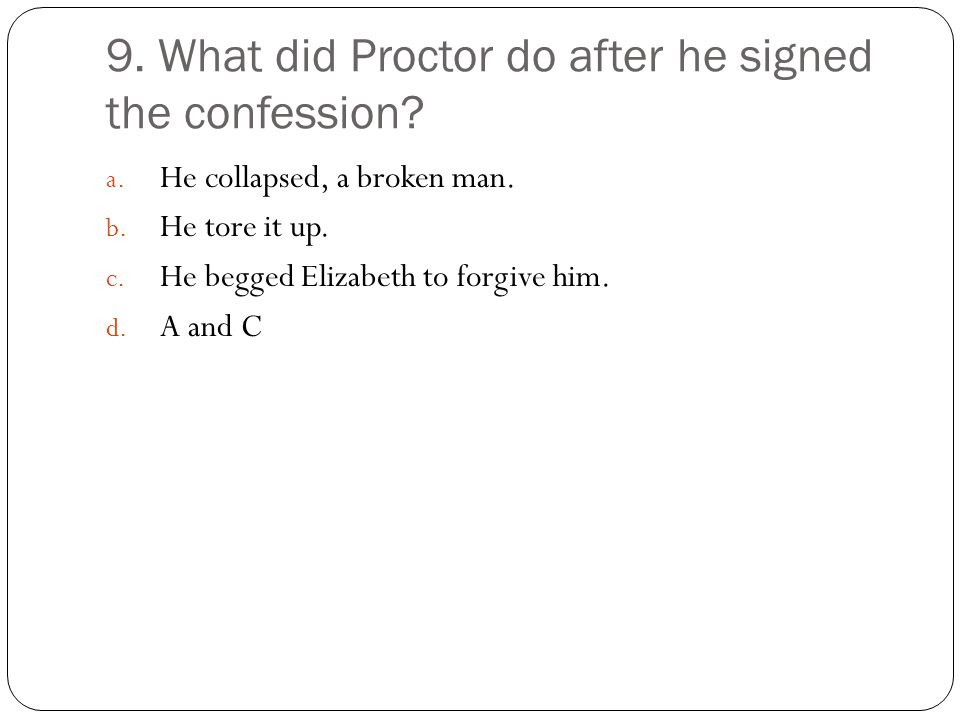 9. What did Proctor do after he signed the confession