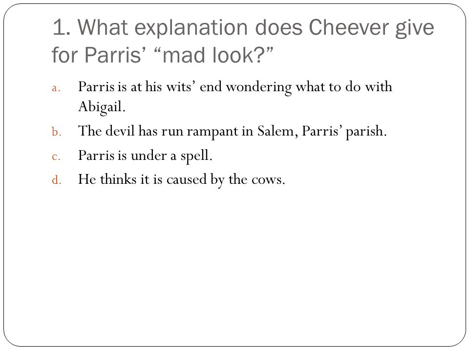 1. What explanation does Cheever give for Parris' mad look