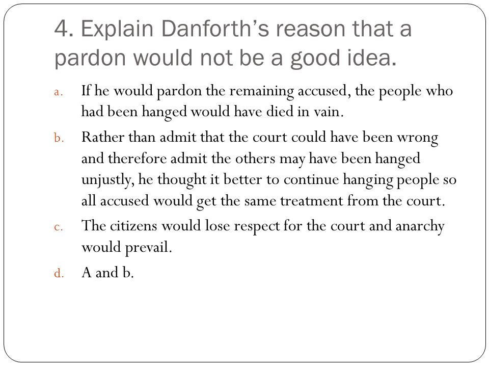 4. Explain Danforth's reason that a pardon would not be a good idea.