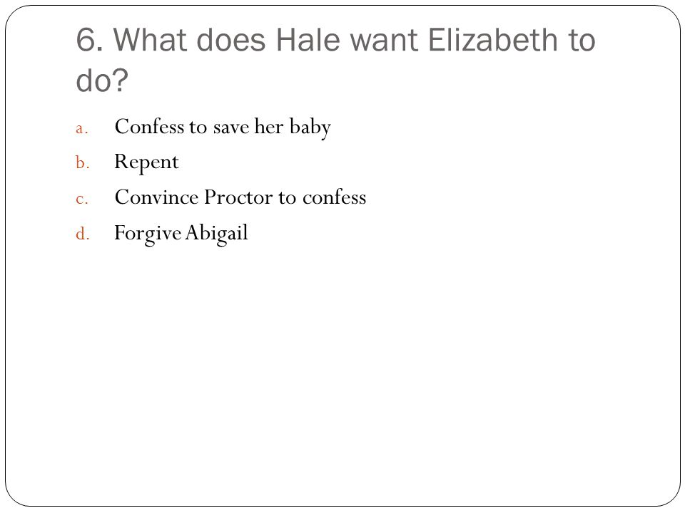 6. What does Hale want Elizabeth to do