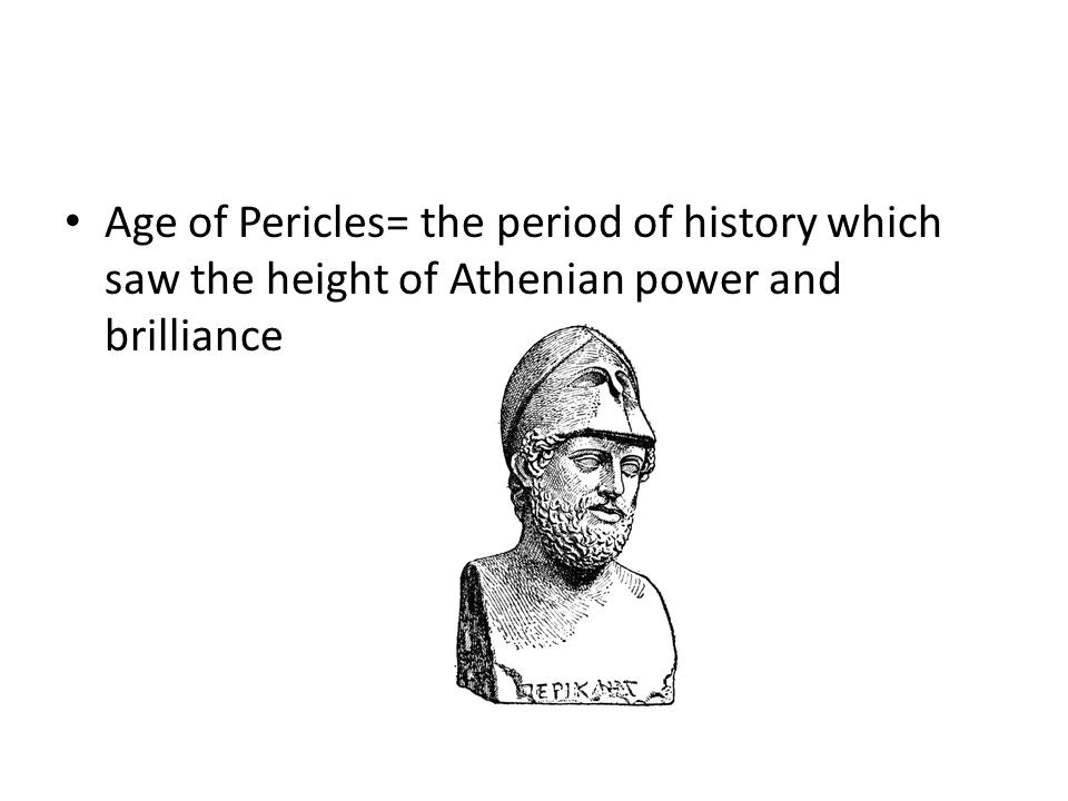 Age of Pericles= the period of history which saw the height of Athenian power and brilliance