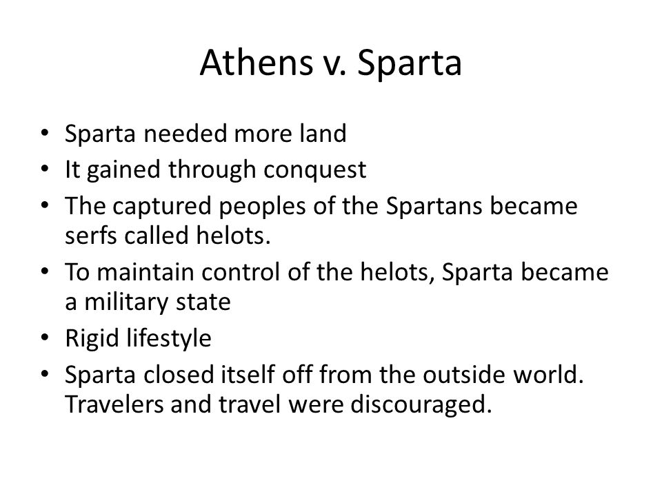 Athens v. Sparta Sparta needed more land It gained through conquest