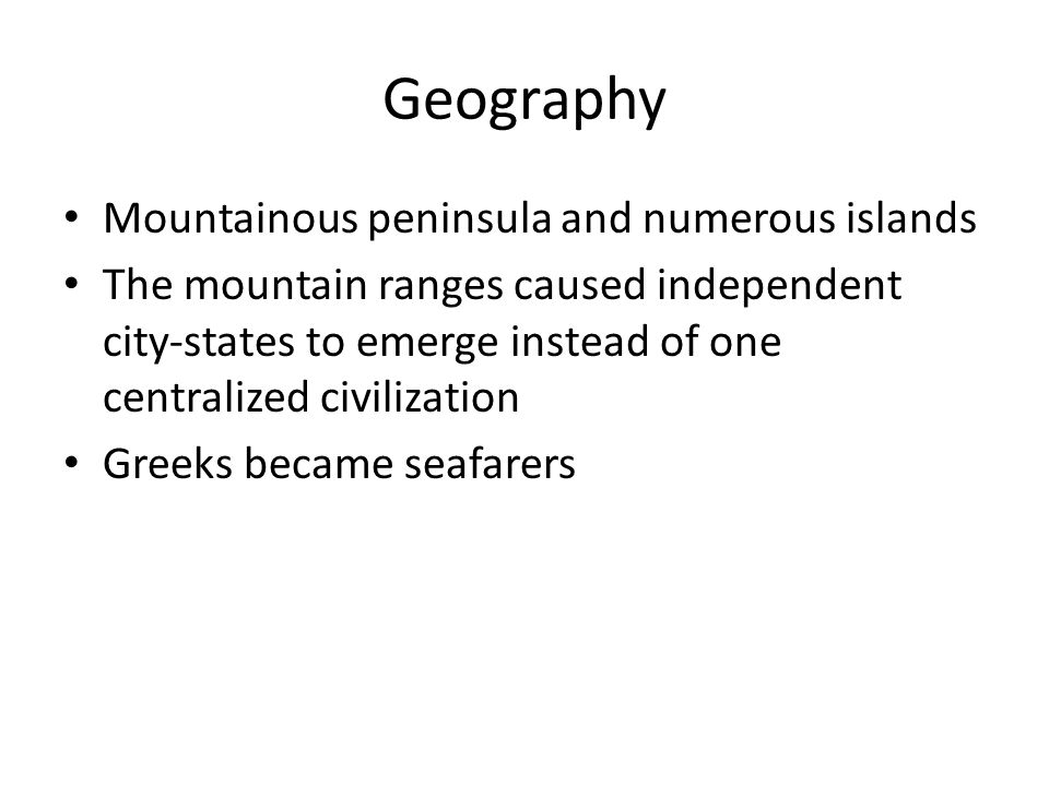 Geography Mountainous peninsula and numerous islands