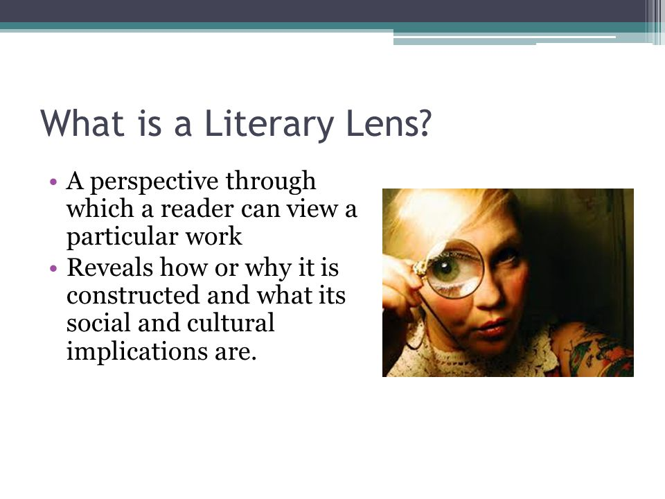 What is a Literary Lens A perspective through which a reader can view a particular work.