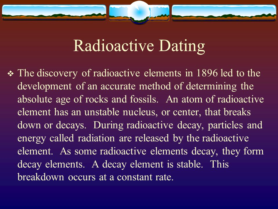 radioactive dating the earth All rocks are radioactive, because they contain radioactive uranium, thorium,   understanding radioactive decay leads us to understand the age of the earth, the .