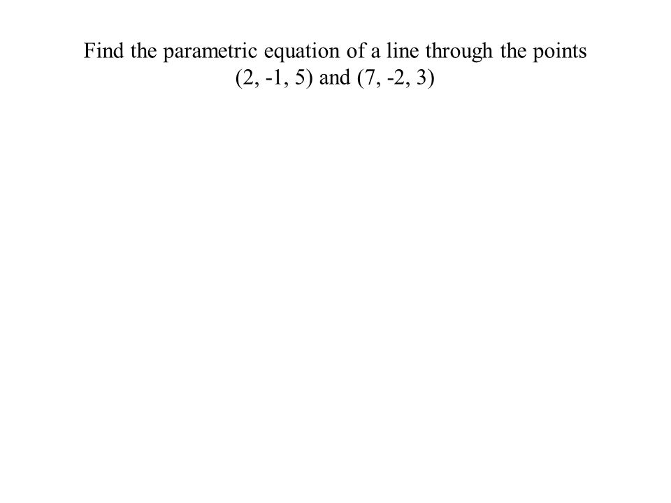 Find the parametric equation of a line through the points